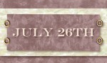 On this date. . .the 26th of July