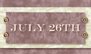 July 26th On this date