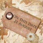 On this date. . .the 21st of August