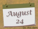 On this date. . .the 24th of August