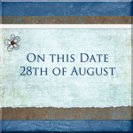 On this date. . .the 28th of August