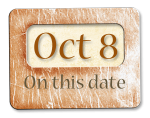 On this date. . .the 8th of October