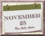 On this date. . .the 25th of November