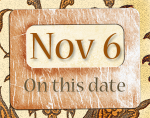 On this date. . .the 6th of November